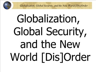 Globalization, Global Security, and the New World [Dis]Order