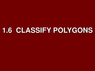 1.6  CLASSIFY POLYGONS
