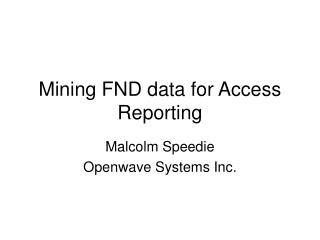 Mining FND data for Access Reporting