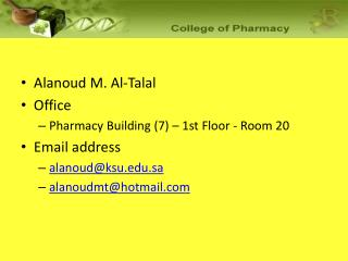 Alanoud M. Al-Talal  Office Pharmacy Building 7   1st Floor - Room 20 Email address  alanoudksu.sa alanoudmthotmail
