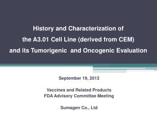 History and Characterization of  the A3.01 Cell Line derived from CEM and its Tumorigenic  and Oncogenic Evaluation