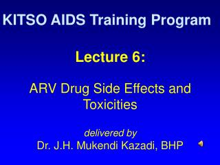 Lecture 6:  ARV Drug Side Effects and Toxicities  delivered by Dr. J.H. Mukendi Kazadi, BHP