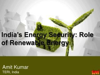 India s Energy Security: Role of Renewable Energy