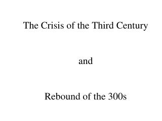 The Crisis of the Third Century   and   Rebound of the 300s