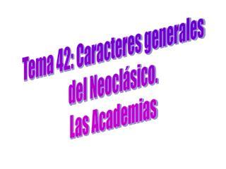 Tema 42: Caracteres generales  del Neocl sico.  Las Academias