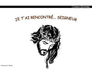 JE TAI RENCONTR ... SEIGNEUR