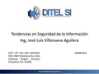 Tendencias en Seguridad de la Informaci n Ing. Jos  Luis Villanueva Aguilera