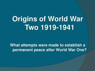 Origins of World War Two 1919-1941  What attempts were made to establish a permanent peace after World War One