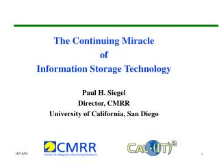 The Continuing Miracle  of  Information Storage Technology  Paul H. Siegel Director, CMRR University of California, San