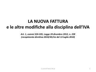 LA NUOVA FATTURA  e le altre modifiche alla disciplina dell IVA   Art. 1, commi 324-335, Legge 24 dicembre 2012, n. 228