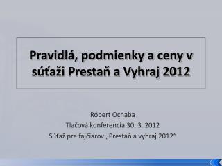 Pravidl , podmienky a ceny v s ta i Prestan a Vyhraj 2012