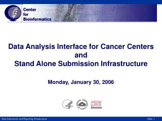 Data Analysis Interface for Cancer Centers and  Stand Alone Submission Infrastructure