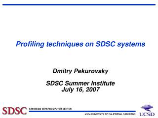 Profiling techniques on SDSC systems    Dmitry Pekurovsky  SDSC Summer Institute July 16, 2007