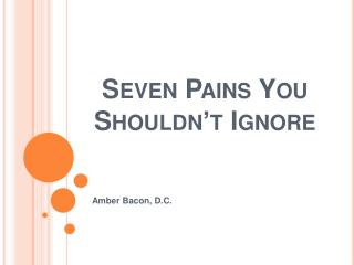 Seven Pains You  Shouldn t Ignore
