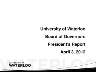 University of Waterloo  Board of Governors President s Report April 3, 2012