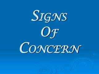 SIGNS OF CONCERN