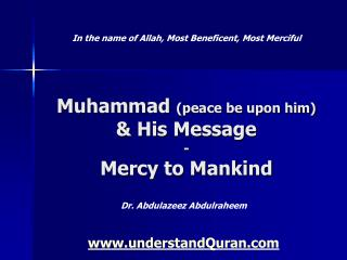 Muhammad peace be upon him  His Message - Mercy to Mankind