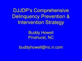 DJJDP s Comprehensive Delinquency Prevention  Intervention Strategy   Buddy Howell Pinehurst, NC  buddyhowellnc.rr