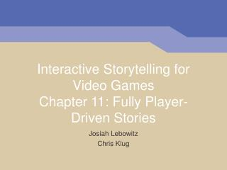 Interactive Storytelling for Video Games Chapter 11: Fully Player-Driven Stories