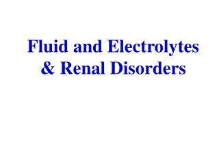 Fluid and Electrolytes  Renal Disorders
