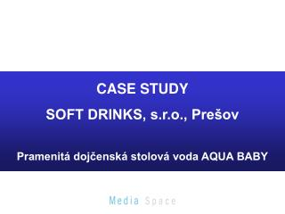 CASE STUDY SOFT DRINKS, s.r.o., Pre ov   Pramenit  dojcensk  stolov  voda AQUA BABY