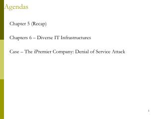 Chapter 5 Recap  Chapters 6   Diverse IT Infrastructures  Case   The iPremier Company: Denial of Service Attack
