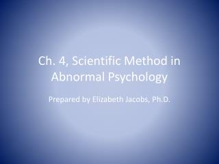 Ch. 4, Scientific Method in Abnormal Psychology