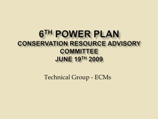 6th Power Plan  Conservation Resource Advisory Committee June 19th 2009