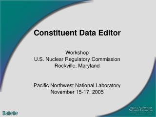Workshop U.S. Nuclear Regulatory Commission Rockville, Maryland   Pacific Northwest National Laboratory November 15-17,