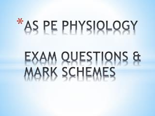AS PE PHYSIOLOGY   EXAM QUESTIONS  MARK SCHEMES
