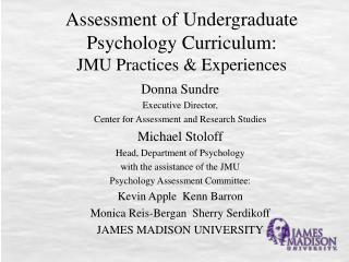 Assessment of Undergraduate Psychology Curriculum:  JMU Practices  Experiences