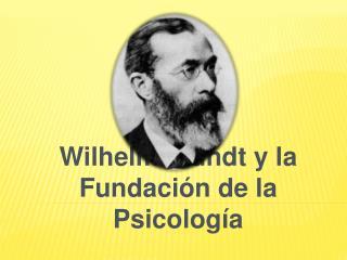 Wilhelm Wundt y la Fundaci n de la Psicolog a