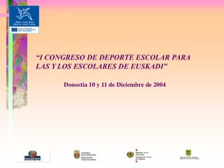 I CONGRESO DE DEPORTE ESCOLAR PARA LAS Y LOS ESCOLARES DE EUSKADI                  Donostia 10 y 11 de Diciembre de 200