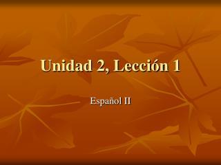 Unidad 2, Lecci n 1