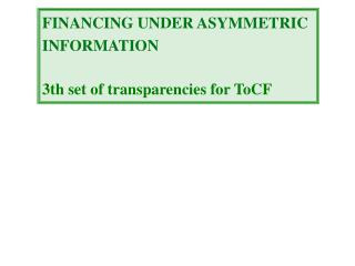 FINANCING UNDER ASYMMETRIC INFORMATION  3th set of transparencies for ToCF