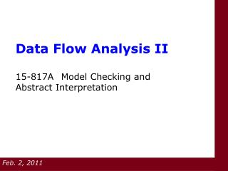 Data Flow Analysis II  15-817A Model Checking and Abstract Interpretation