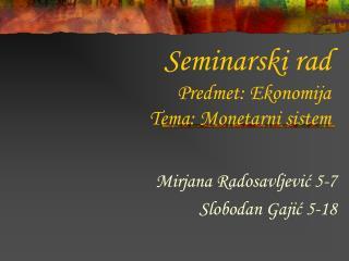 Seminarski rad Predmet: Ekonomija Tema: Monetarni sistem