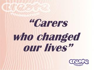 Carers  who changed our lives