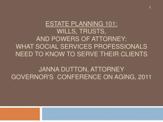 Estate Planning 101:  Wills, Trusts,  and Powers of Attorney:  What Social Services Professionals  Need to Know to Serve