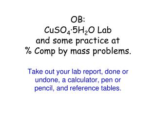 OB:   CuSO4 5H2O Lab and some practice at   Comp by mass problems.