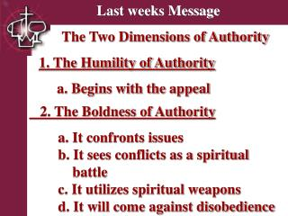 Last weeks Message      The Two Dimensions of Authority   1. The Humility of Authority     a. Begins with the appeal