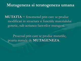 Mutageneza si teratogeneza umana