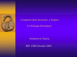 Competitividad, Inversi n  y Empleo                  Un Enfoque Estrat gico