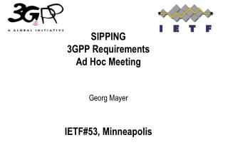 SIPPING  3GPP Requirements  Ad Hoc Meeting   Georg Mayer   IETF53, Minneapolis