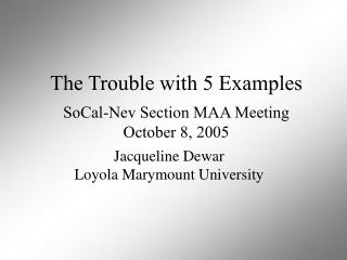 The Trouble with 5 Examples  SoCal-Nev Section MAA Meeting October 8, 2005