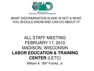 ALL STAFF MEETING FEBRUARY 17, 2010 MADISON, WISCONSIN  LABOR EDUCATION  TRAINING CENTER LETC William A.  Bill  Franks,