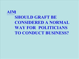 AIM:   SHOULD GRAFT BE  CONSIDERED A NORMAL  WAY FOR POLITICIANS  TO CONDUCT BUSINESS