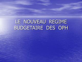 LE  NOUVEAU  REGIME BUDGETAIRE  DES  OPH
