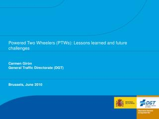 Powered Two Wheelers PTWs: Lessons learned and future challenges   Carmen Gir n General Traffic Directorate DGT    Bruss