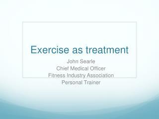Exercise as treatment